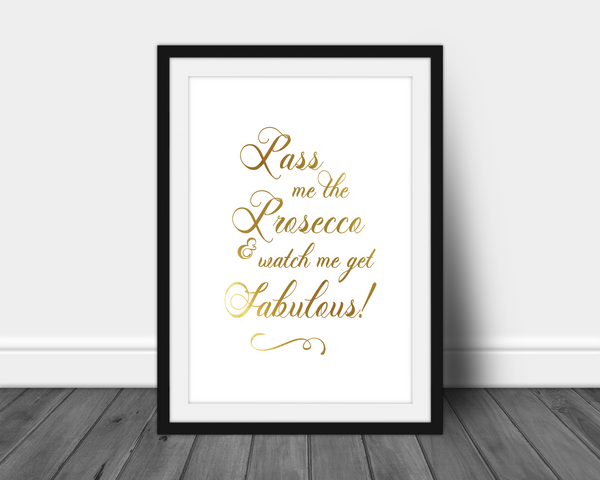 Foil Print -  Pass Me The Prosecco & Watch Me Get Fabulous