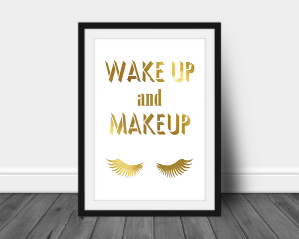 Foil Print -  Wake Up and Make Up