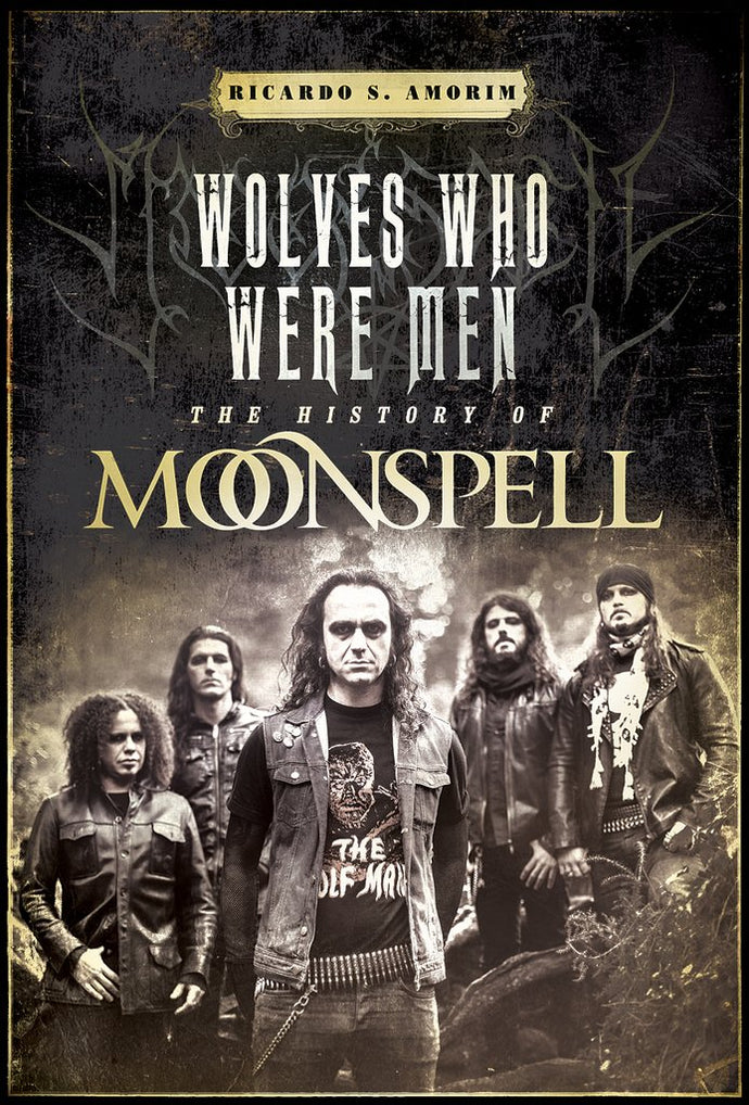 Title: Wolves Who Were Men: The History of Moonspell