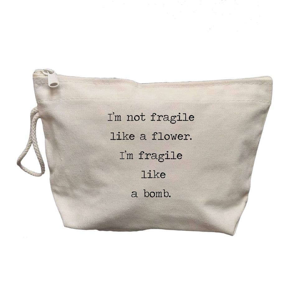 I'm Not Fragile Like a Flower Makeup Bag