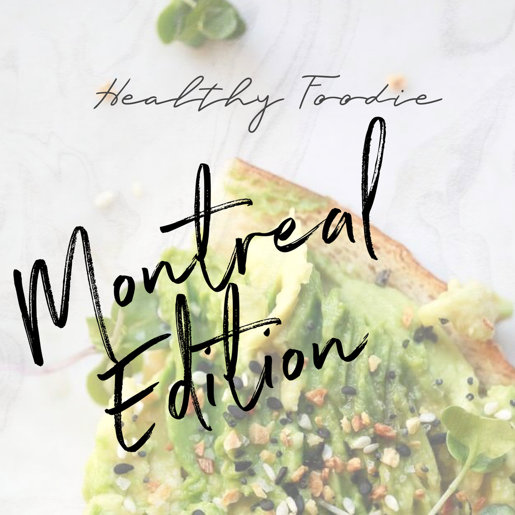 HEALTHY FOODIE - MONTREAL EDITION