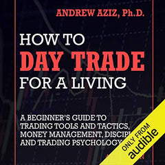 How to Day Trade for a Living: A Beginner's Guide to Trading Tools and Tactics, Money Management, Discipline and Trading Psychology shopviixen