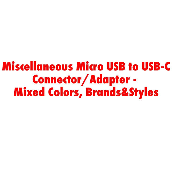 Miscellaneous Micro USB to USB-C Connector/Adapter -Mixed Colors, Brands&Styles
