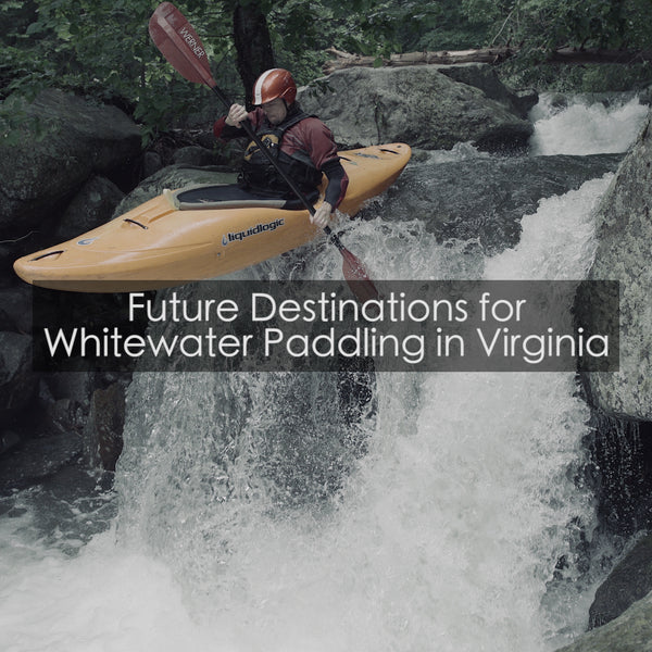 Future Destinations | Whitewater Paddling in Virginia