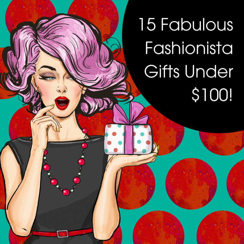 15 Fabulous Fashionista Gifts Under $100