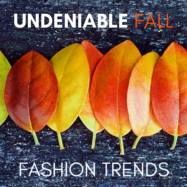 Undeniable Fall Fashion Trends