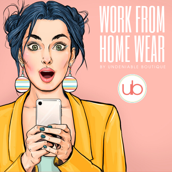 Announcing Work from Home Wear by Undeniable Boutique