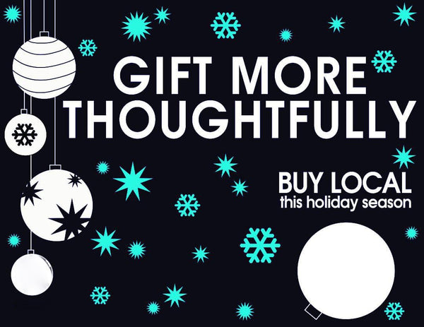 Gift Thoughtfully Shop Local