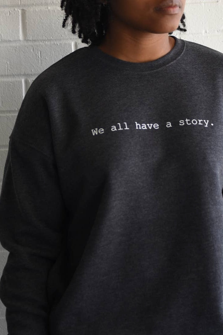 We All Have a Story Sweatshirt