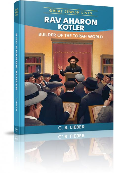 Rav Aharon Kotler - Builder of the Torah World - Great Jewish Lives Series