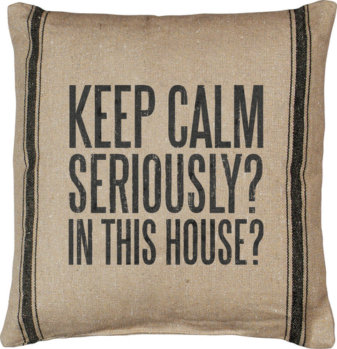 PKC047 - Keep Calm Seriously Cushion 15''