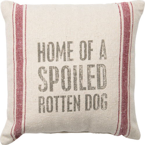 PKC048 - Home Of Spoiled Rotten Dog Cushion 15''