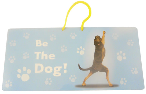 YP073 - Be The Dog Yoga Pet Hanging Sign