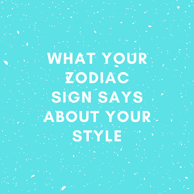 Let's See What Your Zodiac Says About Your Style