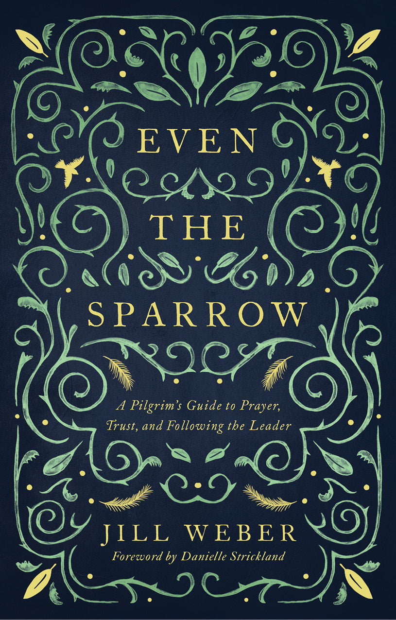 Even The Sparrow: A Pilgrim's Guide to Prayer, Trust and Following the Leader