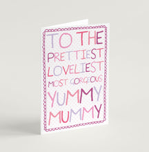 "Load image into Gallery viewer, ""To the prettiest, loveliest, most gorgeous, yummy mummy"" Mother's Day Card"