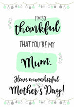 "Load image into Gallery viewer, ""Thankful that you're my Mum"" Mother's Day Card"