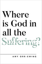 Load image into Gallery viewer, Where is God in all the Suffering - Amy Orr-Ewing