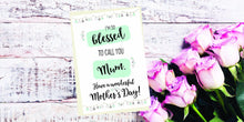 "Load image into Gallery viewer, ""Blessed to call you Mum"" Mother's Day Card"