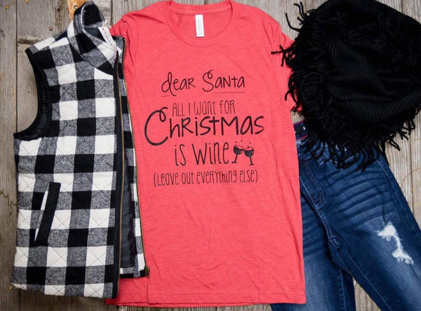 Dear Santa, All I Want Is Wine T-Shirt - BAD HABIT BOUTIQUE