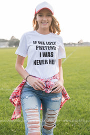 If We Lose I Was Never Here Tshirt - White, GAMEDAY, BAD HABIT APPAREL, badhabitboutique