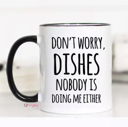 don't worry dishes nobody is doing me either coffee mug cup