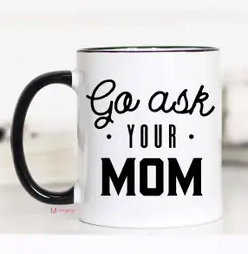 Go Ask Your Mom Coffee Mug