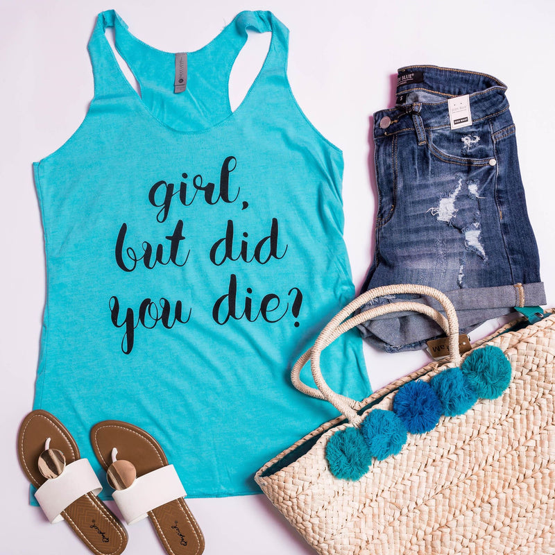 Girl, But Did You Die Teal Tank Top, GRAPHICS, BAD HABIT APPAREL, BAD HABIT BOUTIQUE