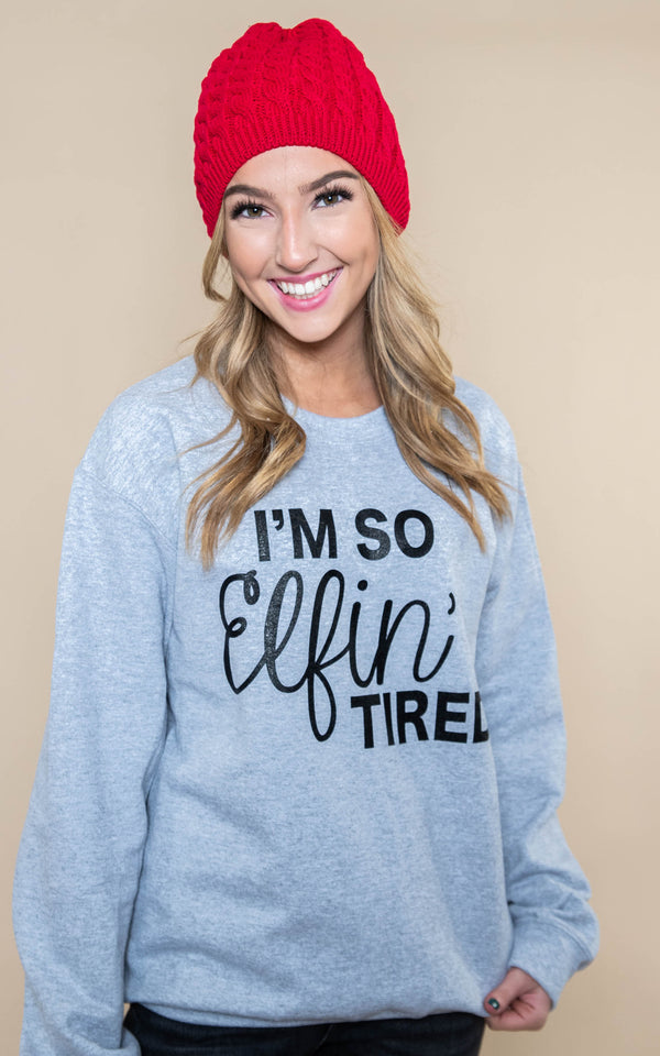 30 DAYS 30 DEALS: DAY 2: I'm So ELFIN' Tired Sweatshirt, CLOTHING, BAD HABIT APPAREL, BAD HABIT BOUTIQUE