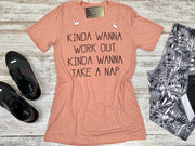 Kinda wanna work out kinda wanna take a nap tee active wear