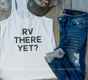 RV There Yet Tank, CLOTHING, BAD HABIT APPAREL, BAD HABIT BOUTIQUE