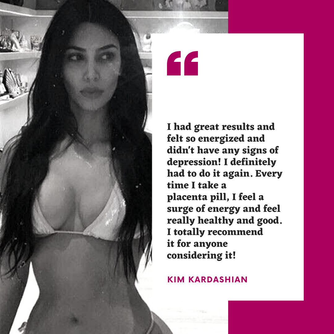 Kim Kardashian Reveals the beauty secret of celebrities says that she felt so energized and didn't have any signs of depression. Kim Kardashian felt a surge of energy every time she took a placenta pill like Vitamin Placenta