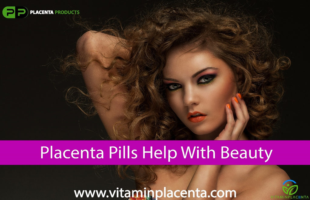 Placenta Pills Help with Beauty