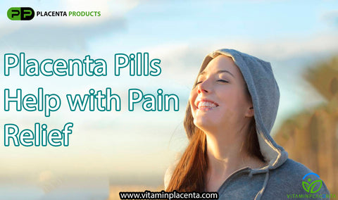 Placenta Pills Help with Pain Relief