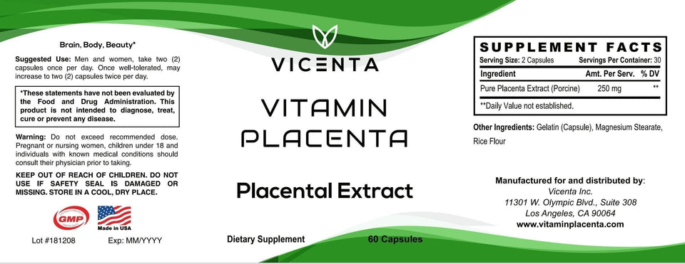 Vitamin Placenta Full Label Containing Suggested Use, GMP Label, Made in USA, Lot #181208, Supplement Facts, Ingredients, Vicenta, Company Address, Website Vicenta Vitamin Placenta Placental Extract 60 capsules Supplement facts Pure placenta extract porcine www.vitaminplacenta.com benefits brain body beauty natural dietary supplement suggested use men and women take two 2 capsules once per day can increase to 2 two capsules twice per day