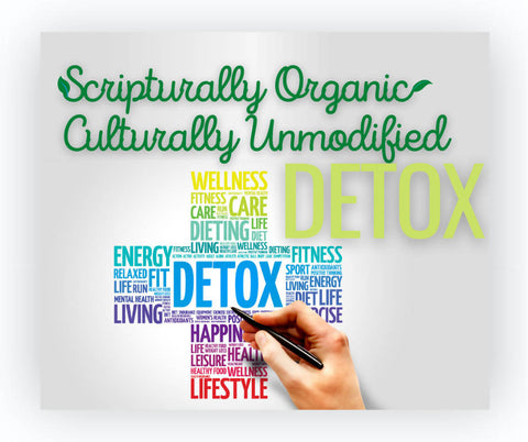 Scripturally Organic Culturally Unmodified Detox