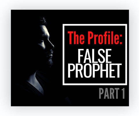 The Profile of a False Prophet Part 1
