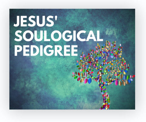 Jesus' Soulogical Pedigree