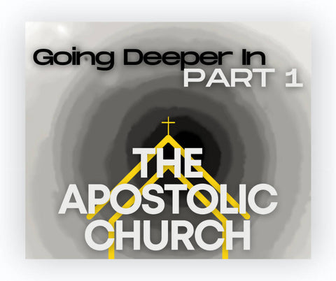 Going Deeper In: The Apostolic Church, I
