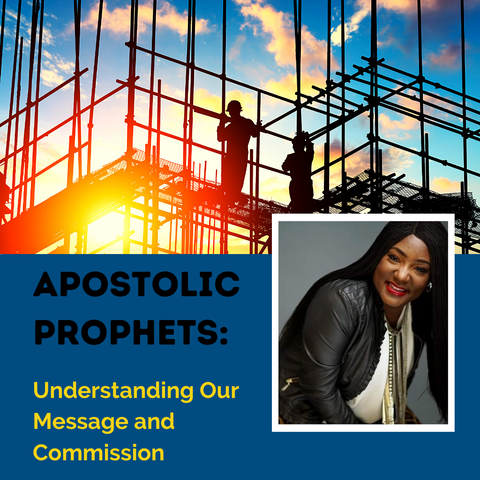 Apostolic Prophets: Understanding Our Message and Commission