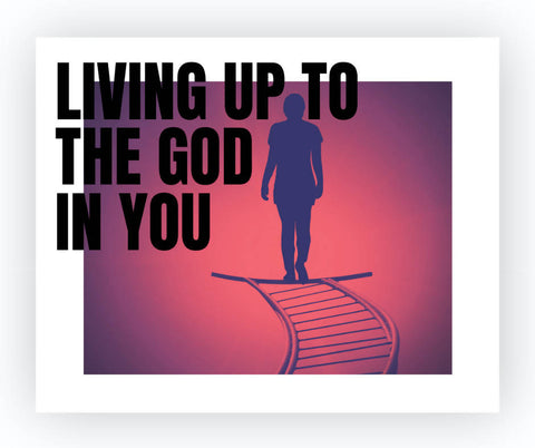 Living Up to The God In You