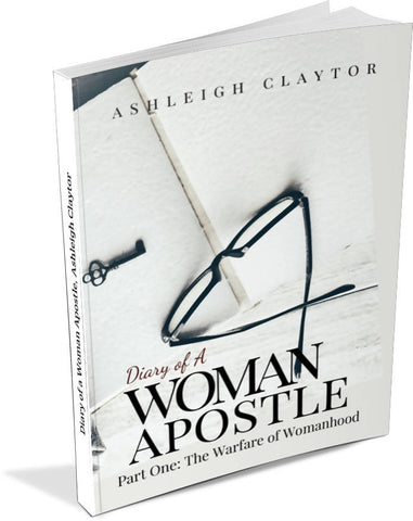 Diary of a Woman Apostle Part One: The Warfare of Womanhood