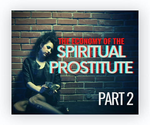 The Economy of the Spiritual Prostitute Part 2