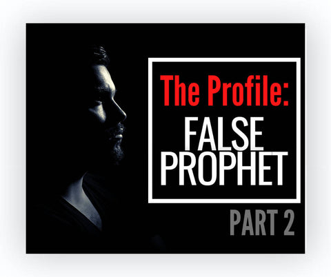 The Profile of a False Prophet, Part 2
