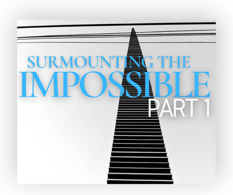 Surmounting the Impossible, Part 1