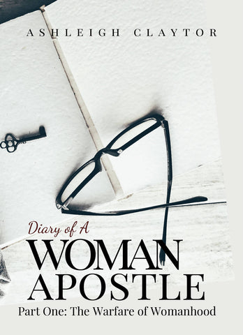 Diary of a Woman Apostle Part One: The Warfare of Womanhood (e-Book)