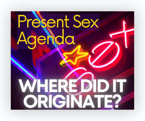 Present Sexual Agenda: Where Did it Originate?