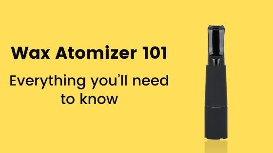 Wax Atomizers 101 - Everything you'll need to know