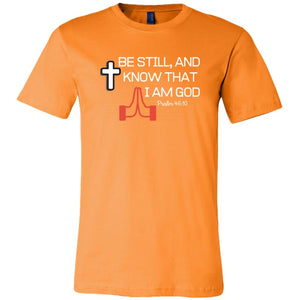 T-Shirt UNISEX - BE STILL AND KNOW THAT I AM GOD - Canvas