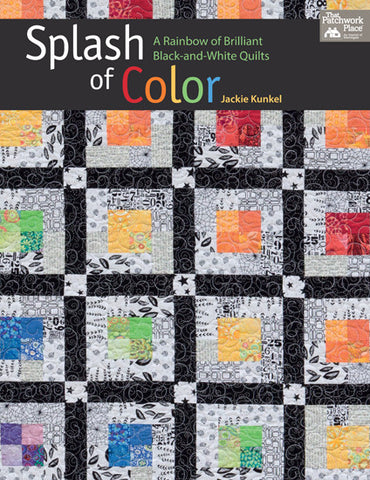Splash of Color:  A Rainbow of Brilliant Black and White Quilts by Jackie Kunkel